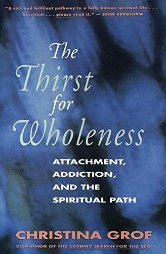 The Thirst for Wholeness: Attachment, Addiction, and the Spiritual Path, Grof, Christina