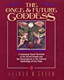 The Once and Future Goddess : A Sweeping Visual Chronicle of the Sacred Female and Her Reemergence in the Cult
