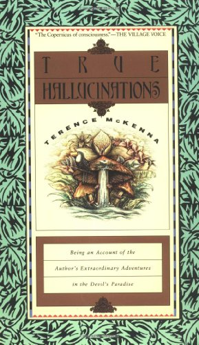 True Hallucinations: Being an Account of the Author&#8217;s Extraordinary Adventures in Devil&#8217;s Paradise, by McKenna, T