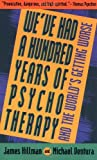 We've Had a Hundred Years of Psychotherapy--And the World's Getting Worse - book cover picture