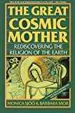 Book Cover: The Great Cosmic Mother: Rediscovering The Religion Of The Earth By Monica Sjöö & Barbara Mor
