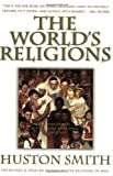 The World's Religions: Our Great Wisdom Traditions - book cover picture