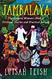 Jambalaya: The Natural Woman's Book of Personal Charms and Practical Rituals by L. Teish