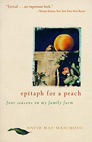 Epitaph for a Peach: Four Seasons on My Family Farm, Masumoto, David M.