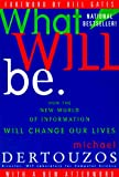Buy What Will Be : How the New World of Information Will Change Our Lives from Amazon