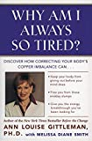 Why Am I Always So Tired?: Discover How Correcting Your Body's Copper Imbalance Can Keep Your Body from Giving Out Before Your Mind Does