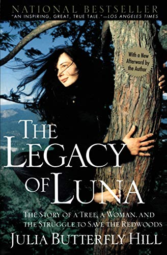 The Legacy of Luna: The Story of a Tree, a Woman and the Struggle to Save the Redwoods - Julia Hill
