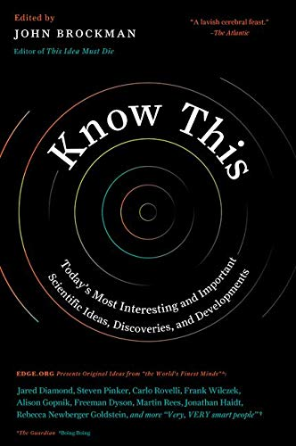 Know This: Today's Most Interesting and Important Scientific Ideas, Discoveries, and Developments - John Brockman