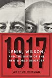 1917: Lenin, Wilson, and the Birth of the New World Disorder, Herman PhD, Arthur