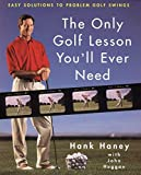 The Only Golf Lesson You'll Ever Need: Easy Solutions to Problem Golf Swings - book cover picture