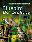 The Bluebird Monitor's Guide to Bluebirds and Other Small Cavity Nesters by Jack Griggs, Cynthia Berger
