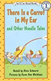 There Is a Carrot in My Ear: And Other Noodle Tales (I Can Read)