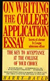 On Writing the College Application Essay : The Key to Acceptance and the College of your Choice