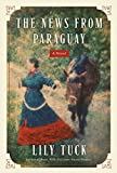 Cover Image of The News from Paraguay                                                           : A Novel by Lily Tuck published by HarperCollins