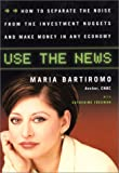 Use the News: How to Separate the Noise from the Investment Nuggets and Make Money in Any Economy