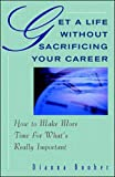 Buy Get A Life Without Sacrificing Your Career: How to Make More Time for What's Reallyl Important from Amazon