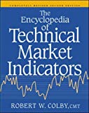 The Encyclopedia Of Technical Market Indicators, Second Edition by Robert W. Colby