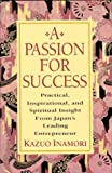 A Passion for Success: Practical, Inspirational, and Spiritual Insight from Japan's Leading Entrepreneur - book cover picture