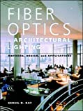 Fiber Optics in Architectural Lighting: Methods, Design, and Applications by Gersil Newmark Kay