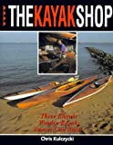 The Kayak Shop: Three Elegant Wooden Kayaks Anyone Can Build