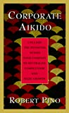 Corporate Aikido: Unleash the Potential Within Your Company to Neutralize Competition and Seize Growth - book cover picture