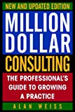 Million Dollar Consulting, New and Updated Edition: The Professional's Guide to Growing a Practice - book cover picture