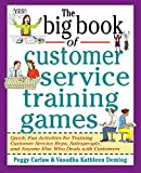 The Big Book of Customer Service Training Games: Quick, Fun Activities for Training Customer Service Reps, Salespeople, and Anyone Else Who Deals With Customers