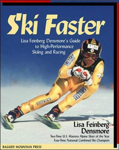 Ski Faster: Lisa Feinberg Densmore's Guide to High Performance Skiing and Racing by Lisa Feinberg Densmore