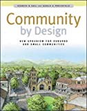 Community By Design: New Urbanism for Suburbs and Small Communities by Kenneth B. Hall, Gerald A. Porterfield
