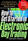 How to Get Started in Electronic Day Trading: Everything You Need to Know to Play Wall Street's Hottest Game - book cover picture