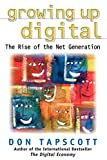 Buy Growing Up Digital: The Rise of the Net Generation from Amazon