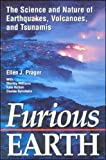 Furious Earth: The Science and Nature of Earthquakes, Volcanoes, and Tsunamis