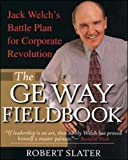 Book Cover: The Ge Way Fieldbook: Jack Welch's Battle Plan For Corporate Revolution by Robert Slater