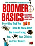 Boomer Basics: Everything That You Need to Know About the Issues Facing You, Your Children, and Your Parents - book cover picture