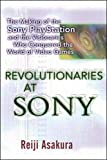 Revolutionaries at Sony: The Making of the Sony Playstation and The Visionaries Who Conquered The World of Video Games/Reiji Asakura