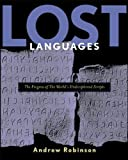 Lost Languages: the Enigma of the Worlds Undeciphered Scripts
