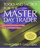 Tools and Tactics for the Master DayTrader: Battle-Tested Techniques for Day, Swing, and Position Traders by Oliver Velez, Greg Capra