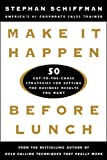 Make It Happen Before Lunch: 50 Cut-to-the-Chase Strategies for Getting the Business Results You Want - book cover picture