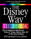 "The Disney Way Fieldbook: How to Implement Walt Disney's Vision of ""Dream, Believe, Dare, Do"" in Your Own Company - book cover picture"