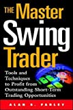 The Master Swing Trader: Tools and Techniques to Profit from Outstanding Short-Term Trading Opportunities