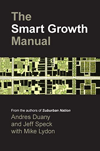 The Smart Growth Manual - Andres Duany, Jeff Speck, Mike Lydon