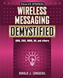 Wireless Messaging Demystified: SMS, EMS, MMS, IM, and others by Donald J. Longueuil (Paperback)