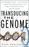 Transducing the Genome: Information, Anarchy, and Revolution in The Biomedical Sciences