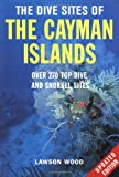The Dive Sites of the Cayman Islands, Second Edition: Over 270 Top Dive and Snorkel Sites, written by Lawson  Wood / Lawson Wood