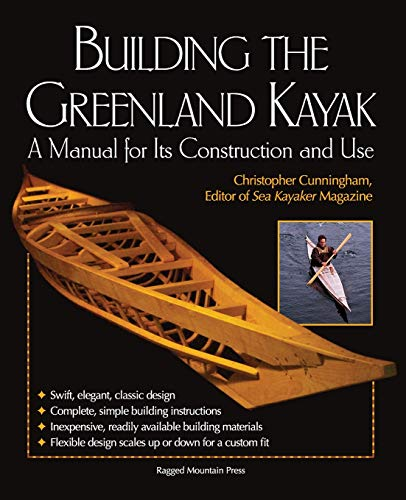 Building the Greenland Kayak : A Manual for Its Contruction and Use, Cunningham, Christopher