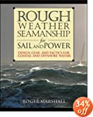 Rough Weather Seamanship for Sail and Power : Design, Gear, and Tactics for Coastal and Offshore Waters