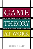 Buy Game Theory at Work: How to Use Game Theory to Outthink and Outmaneuver Your Competition from Amazon