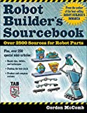 Robot Builder's Sourcebook : Over 2,500 Sources for Robot Parts