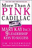 Buy More Than a Pink Cadillac : Mary Kay, Inc.'s Nine Leadership Keys to Success from Amazon