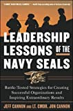 The Leadership Lessons of the U.S. Navy SEALS  : Battle-Tested Strategies for Creating Successful Organizations and Inspiring Extraordinary Results